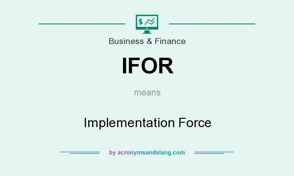 What does IFOR mean? It stands for Implementation Force