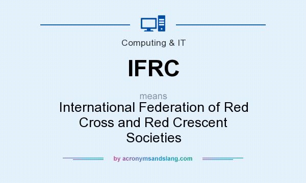 What does IFRC mean? It stands for International Federation of Red Cross and Red Crescent Societies