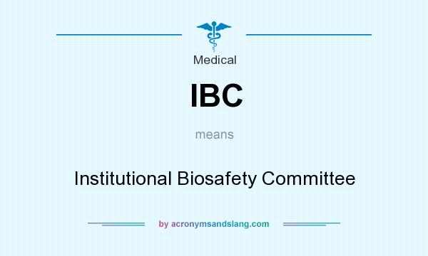 What does IBC mean? It stands for Institutional Biosafety Committee