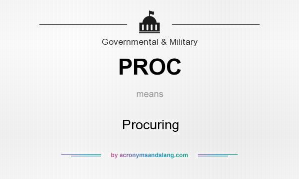 What does PROC mean? It stands for Procuring