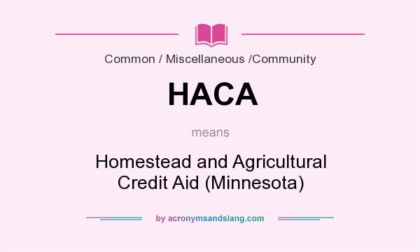 What does HACA mean? It stands for Homestead and Agricultural Credit Aid (Minnesota)
