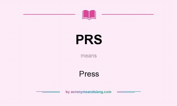 What does PRS mean? It stands for Press