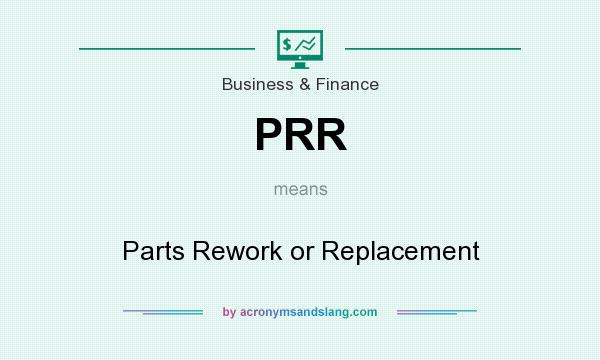 What does PRR mean? It stands for Parts Rework or Replacement