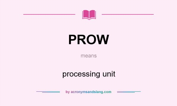 What does PROW mean? It stands for processing unit