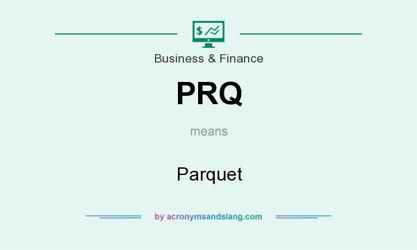 What does PRQ mean? It stands for Parquet