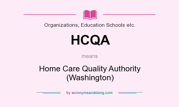 What does HCQA mean? It stands for Home Care Quality Authority (Washington)