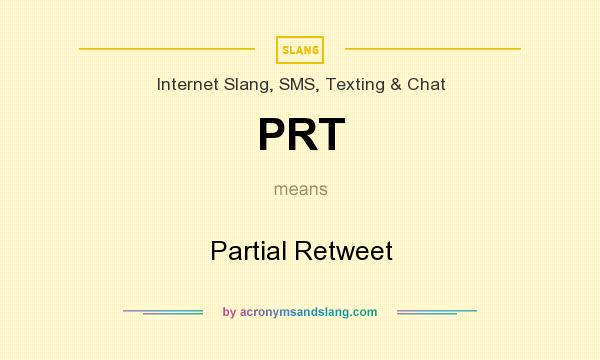 What does PRT mean? It stands for Partial Retweet