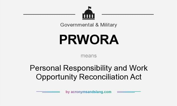 a paper on the personal responsibility and work opportunity act prwora Free essay: personal responsibility and work opportunity reconciliation act of 1996 fundamentally changed the cash welfare system in the united states it.
