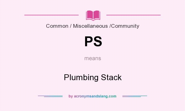 What does PS mean? It stands for Plumbing Stack