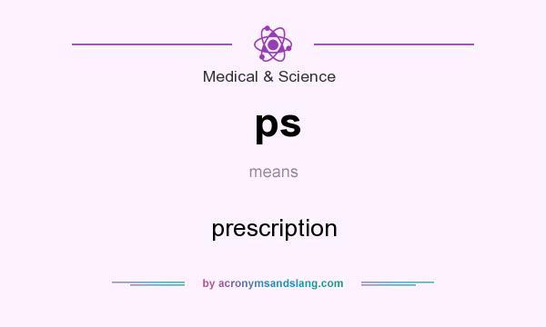 ps - prescription in Medical & Science by AcronymsAndSlang com