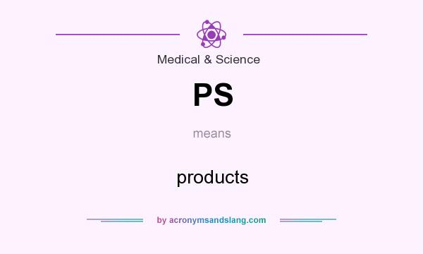 What does PS mean? It stands for products