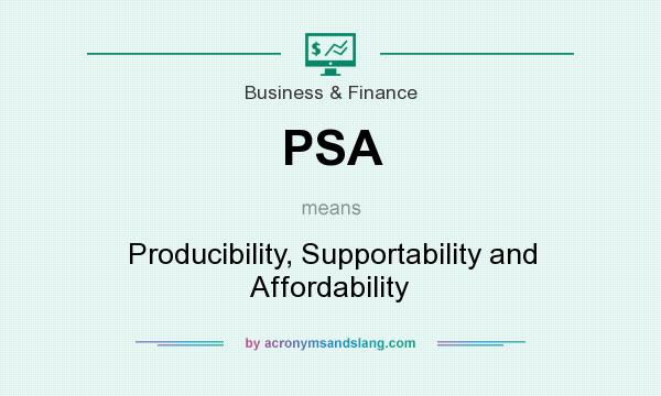 What does PSA mean? It stands for Producibility, Supportability and Affordability