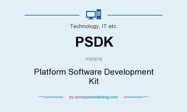 What does PSDK mean? It stands for Platform Software Development Kit