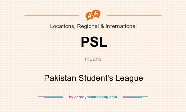 What does PSL mean? It stands for Pakistan Student`s League