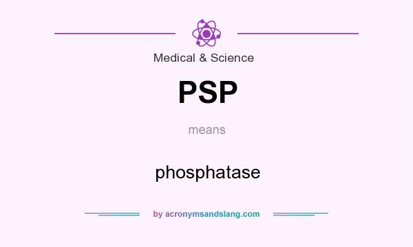 What does PSP mean? It stands for phosphatase