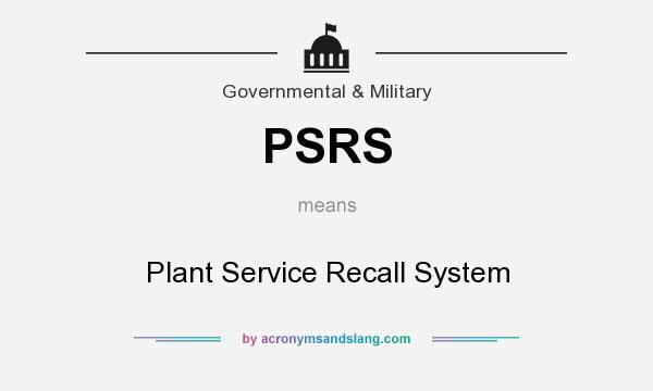 What does PSRS mean? It stands for Plant Service Recall System