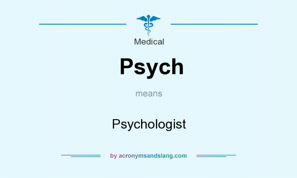 What does Psych mean? It stands for Psychologist