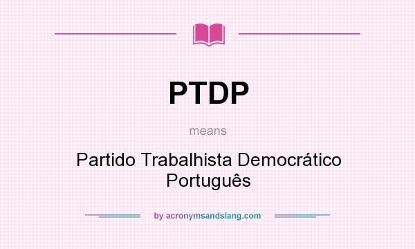 What does PTDP mean? It stands for Partido Trabalhista Democrático Português