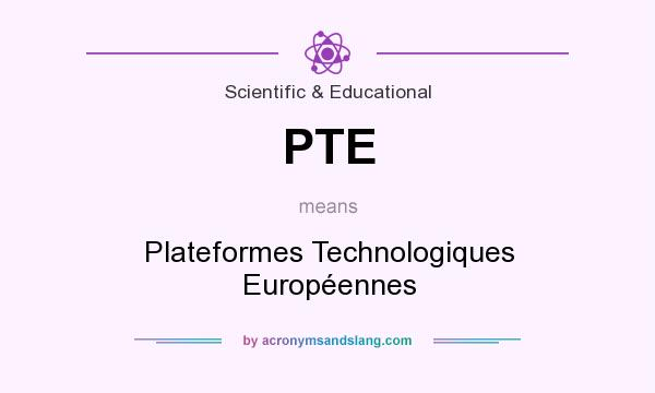 What does PTE mean? It stands for Plateformes Technologiques Européennes