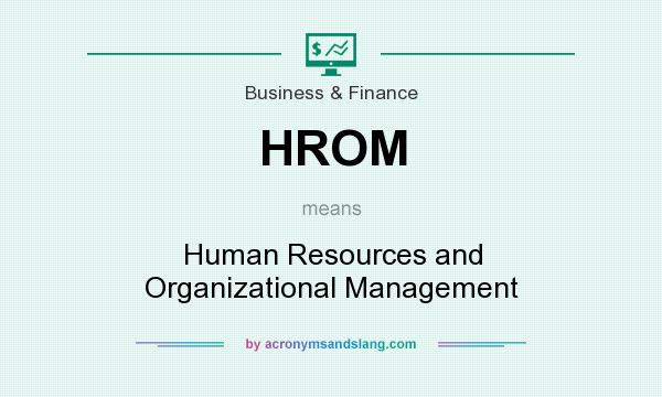 What does HROM mean? It stands for Human Resources and Organizational Management