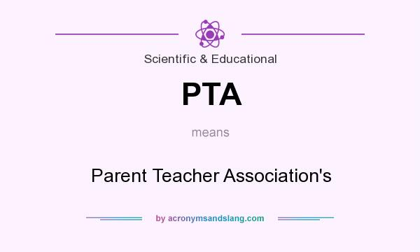What does PTA mean? It stands for Parent Teacher Association`s