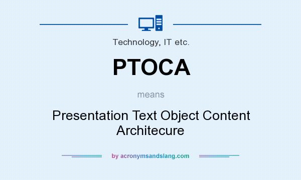 What does PTOCA mean? It stands for Presentation Text Object Content Architecure