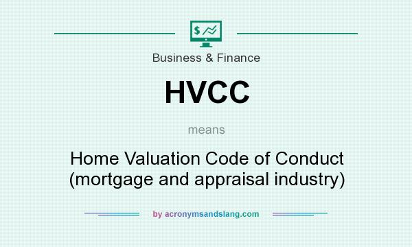 What does HVCC mean? It stands for Home Valuation Code of Conduct (mortgage and appraisal industry)