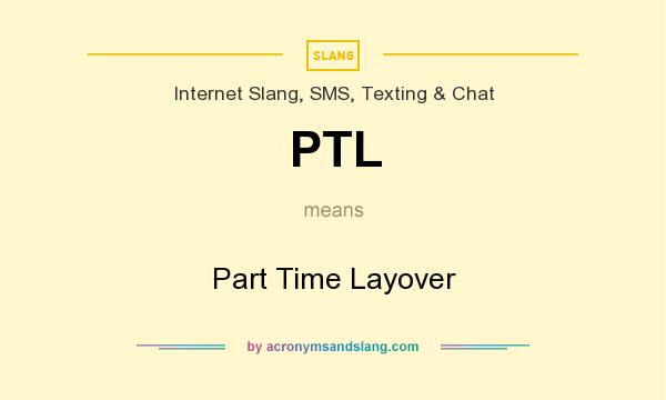 What does PTL mean? It stands for Part Time Layover