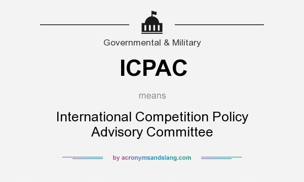 What does ICPAC mean? It stands for International Competition Policy Advisory Committee