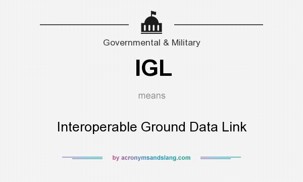 What does IGL mean? It stands for Interoperable Ground Data Link