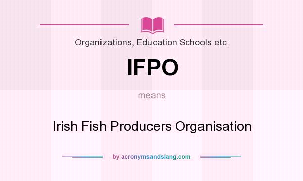 What does IFPO mean? It stands for Irish Fish Producers Organisation