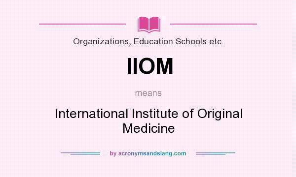 What does IIOM mean? It stands for International Institute of Original Medicine