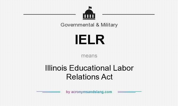 What does IELR mean? It stands for Illinois Educational Labor Relations Act