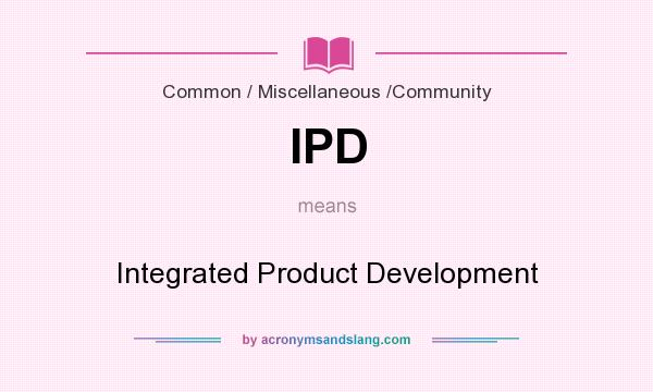What does IPD mean? It stands for Integrated Product Development