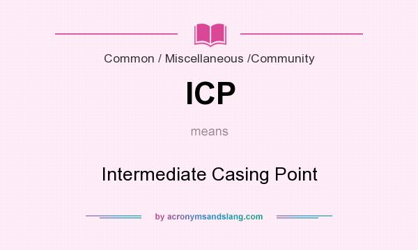What does ICP mean? It stands for Intermediate Casing Point