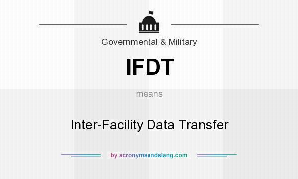 What does IFDT mean? It stands for Inter-Facility Data Transfer