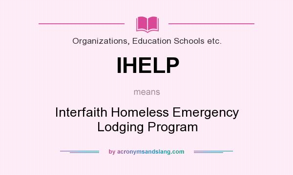 What does IHELP mean? It stands for Interfaith Homeless Emergency Lodging Program