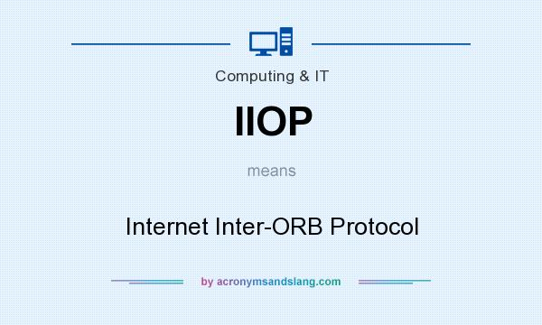 What does IIOP mean? It stands for Internet Inter-ORB Protocol