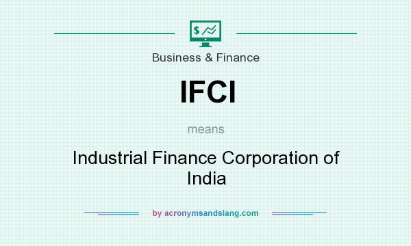 What does IFCI mean? It stands for Industrial Finance Corporation of India