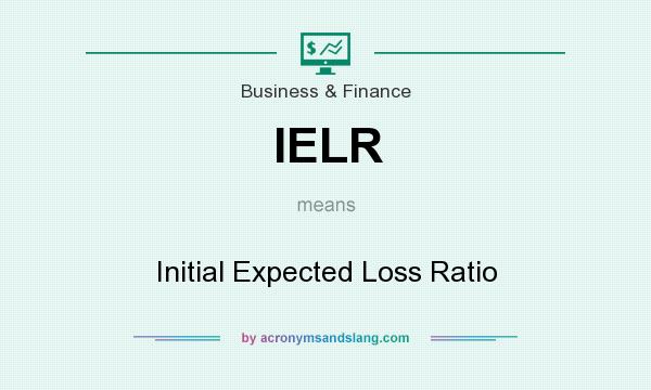 What does IELR mean? It stands for Initial Expected Loss Ratio