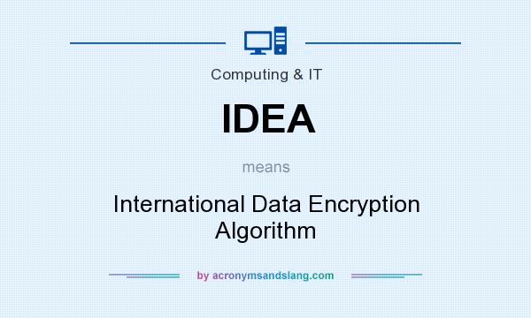 What does IDEA mean? It stands for International Data Encryption Algorithm