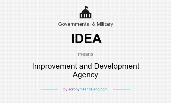 What does IDEA mean? It stands for Improvement and Development Agency