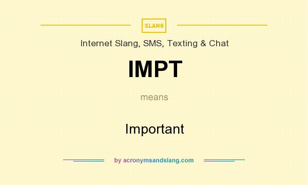 What does IMPT mean? It stands for Important