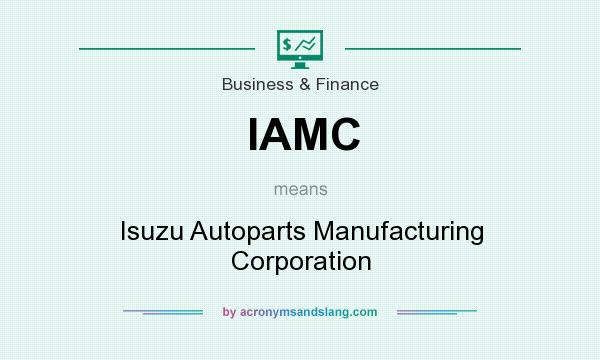 Captivating IAMC   Isuzu Autoparts Manufacturing Corporation In Business U0026 Finance By  AcronymsAndSlang.com
