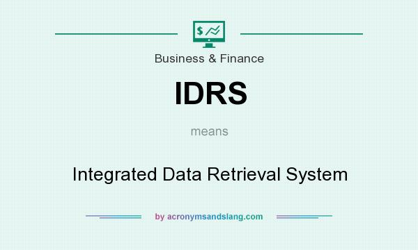 What does IDRS mean? It stands for Integrated Data Retrieval System