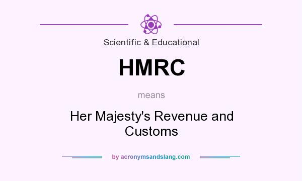 What does HMRC mean? It stands for Her Majesty`s Revenue and Customs