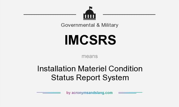 What does IMCSRS mean? It stands for Installation Materiel Condition Status Report System