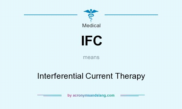 What does IFC mean? It stands for Interferential Current Therapy