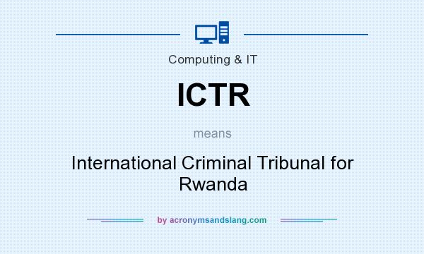 What does ICTR mean? It stands for International Criminal Tribunal for Rwanda
