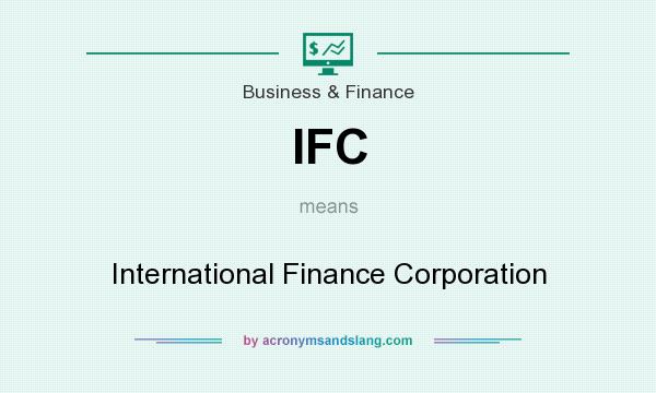 What does IFC mean? It stands for International Finance Corporation